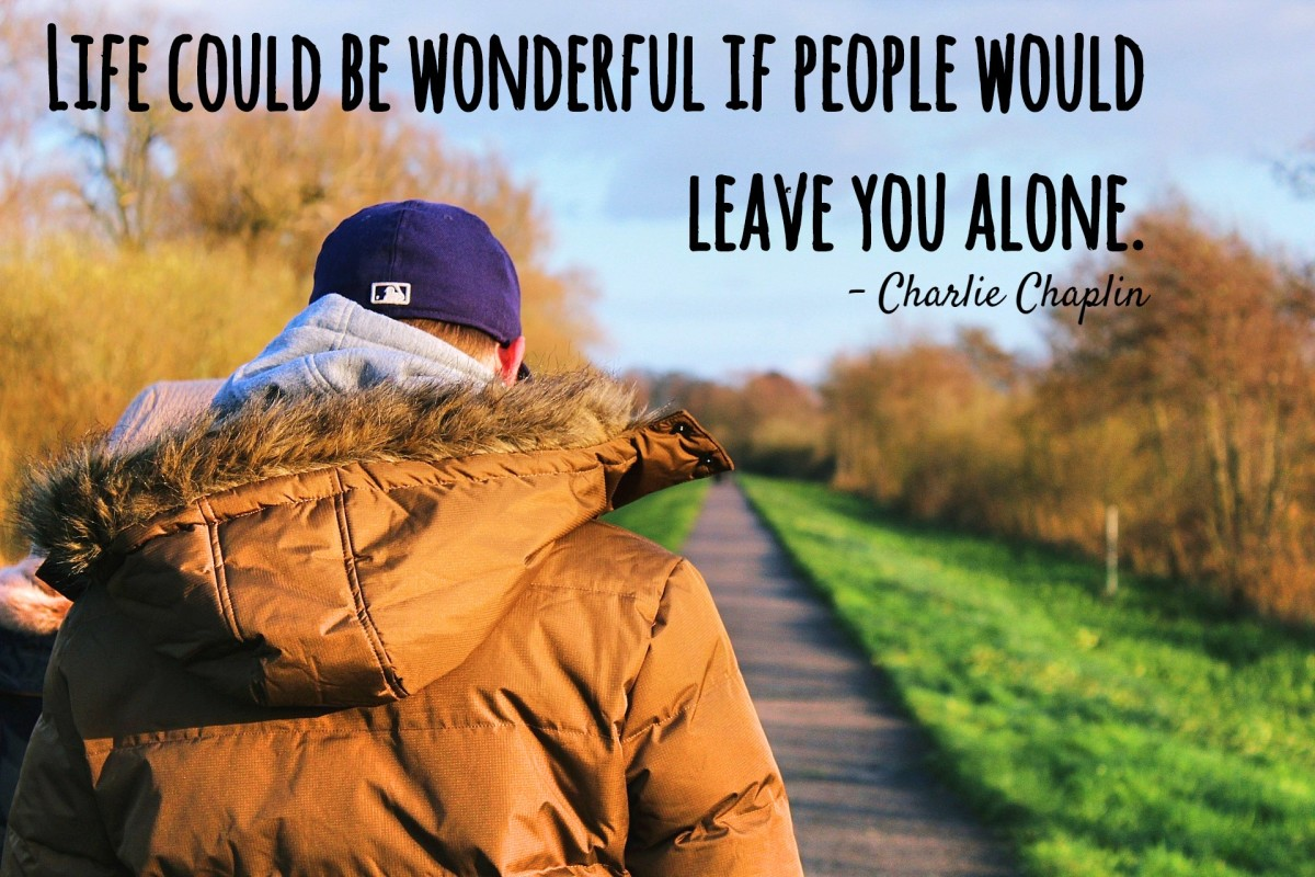 """Life could be wonderful if people would leave you alone."" - Charlie Chaplin, English silent film actor and comedian"