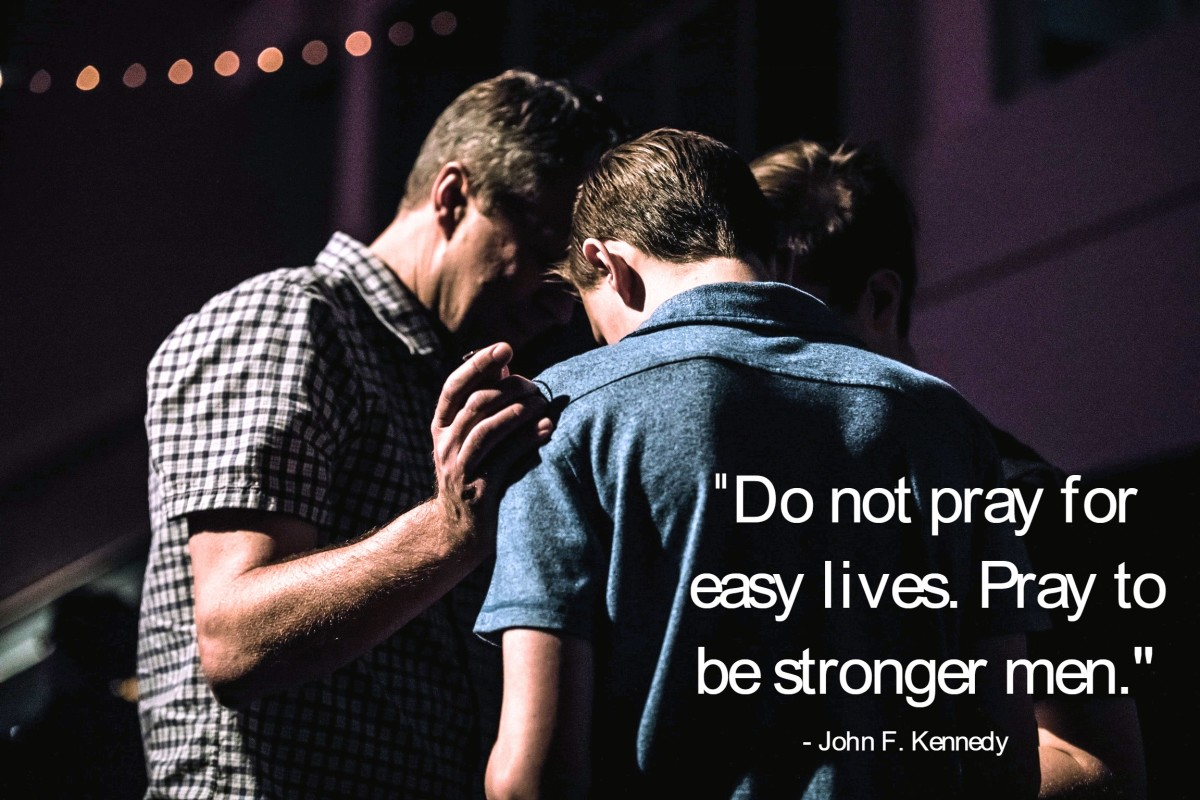 """Do not pray for easy lives. Pray to be stronger men."" - John F. Kennedy, 35th President of the United States"