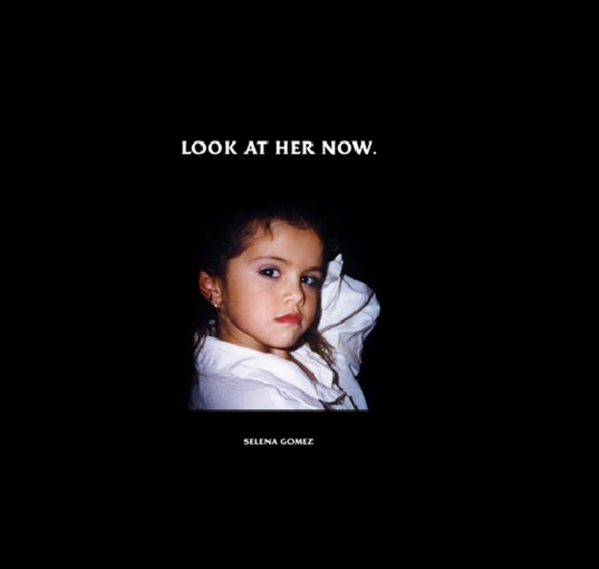 "Selena Gomez—""Look at Her Now"""