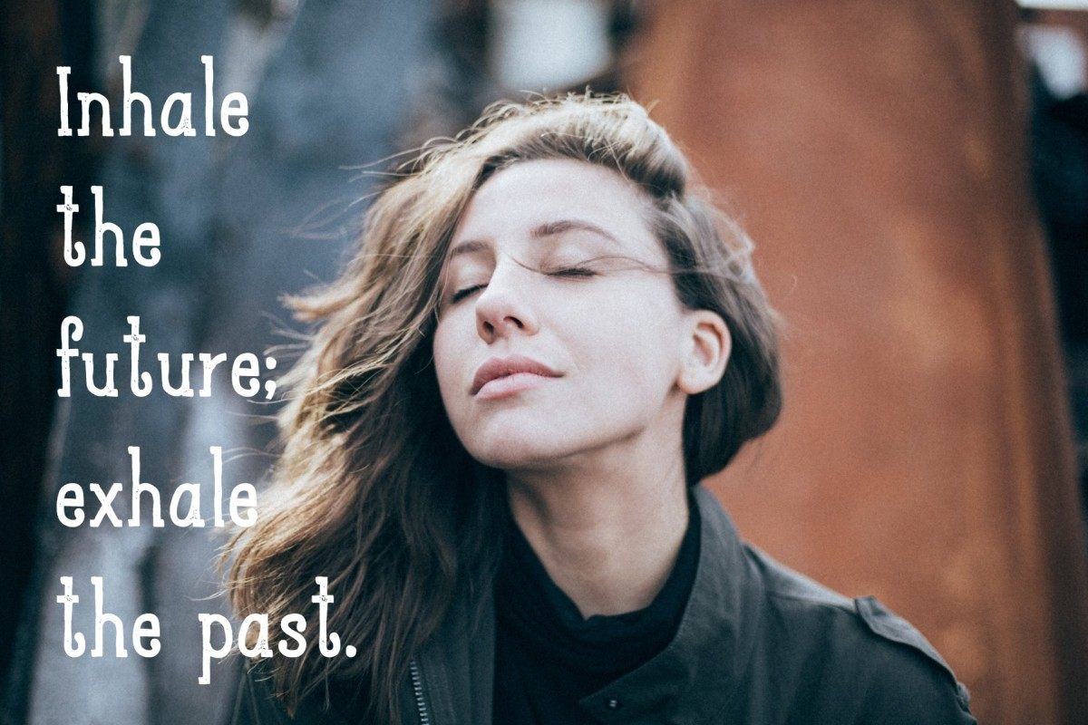"""Inhale the future; exhale the past."" - unknown"