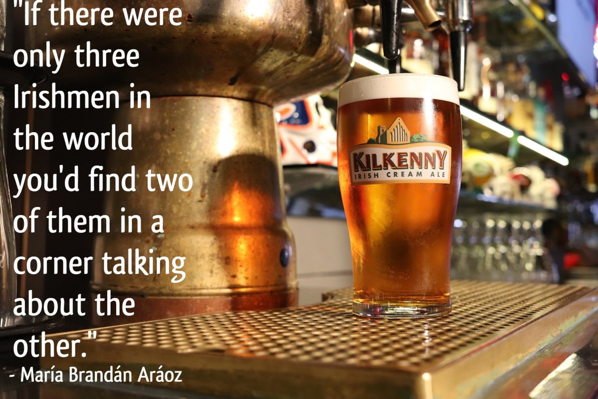 """If there were only three Irishmen in the world you'd find two of them in a corner talking about the other."" - Argentinean writer María Brandán Aráoz"