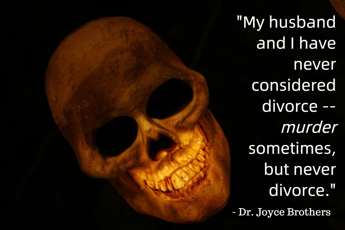 """""""My husband and I have never considered divorce -- murder sometimes, but not divorce."""" - Dr. Joyce Brothers, American psychologist"""