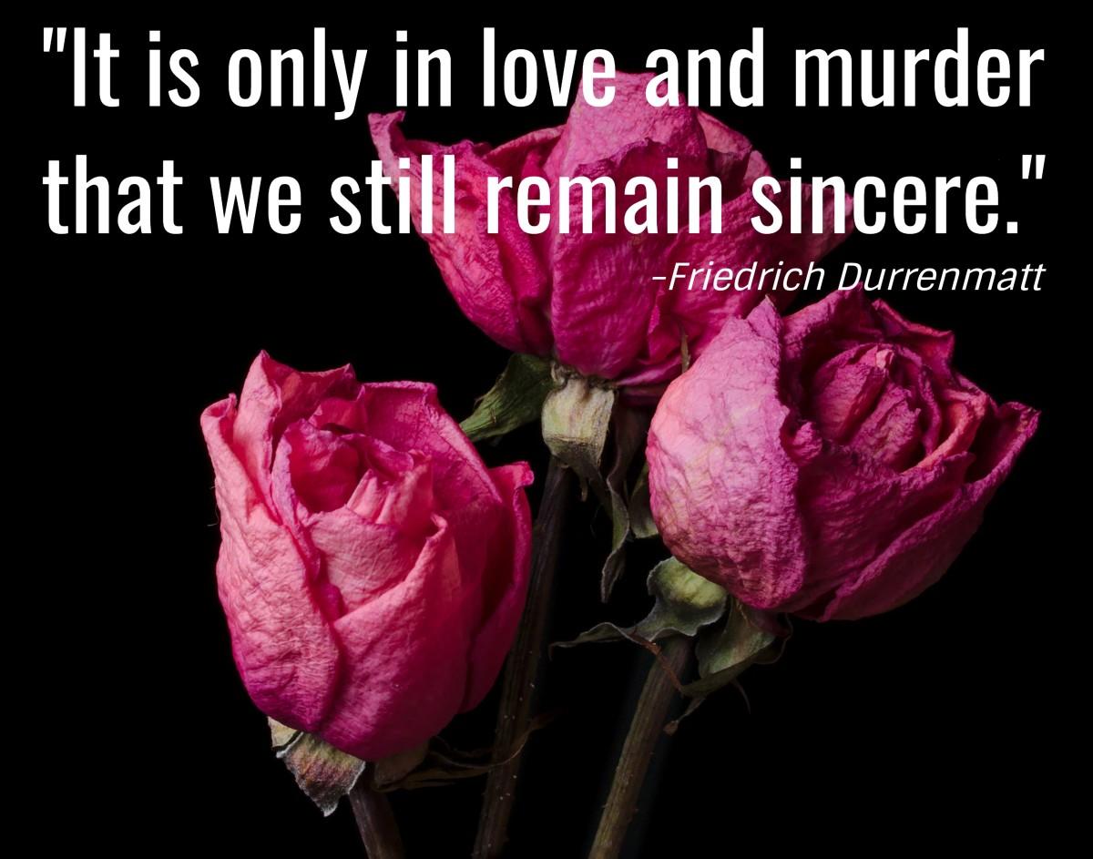 """It is only in love and murder that we still remain sincere."" - Friedrich Dürrenmatt, Swiss writer"