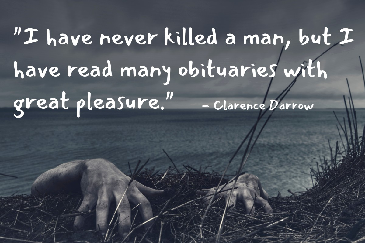 """""""I have never killed a man, but I have read many obituaries with great pleasure."""" - Clarence Darrow, American lawyer"""