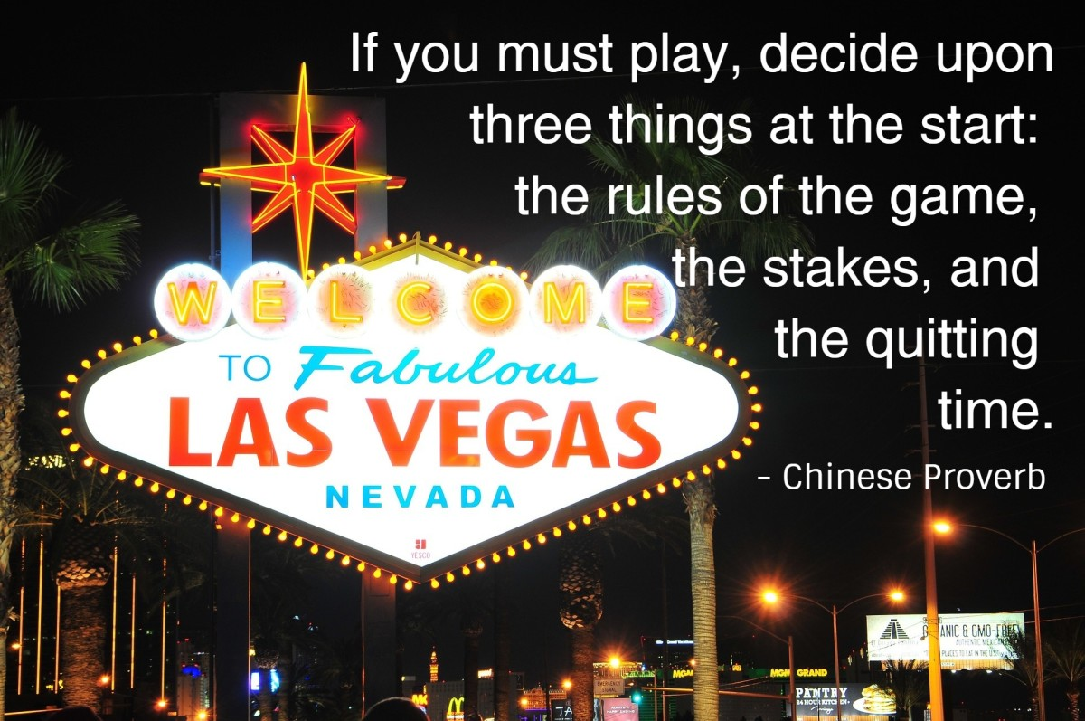 """If you must play, decide upon three things at the start: the rules of the game, the stakes, and the quitting time."" - Chinese proverb"
