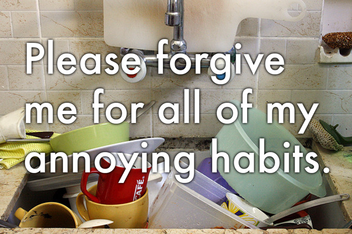 Say you're sorry: 'Please forgive all my annoying habits.'