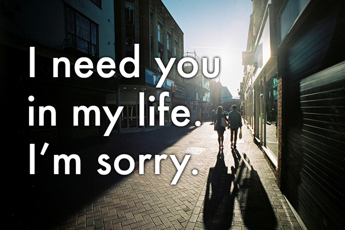Way to say that you're sorry: 'I need you in my life. I'm sorry.'