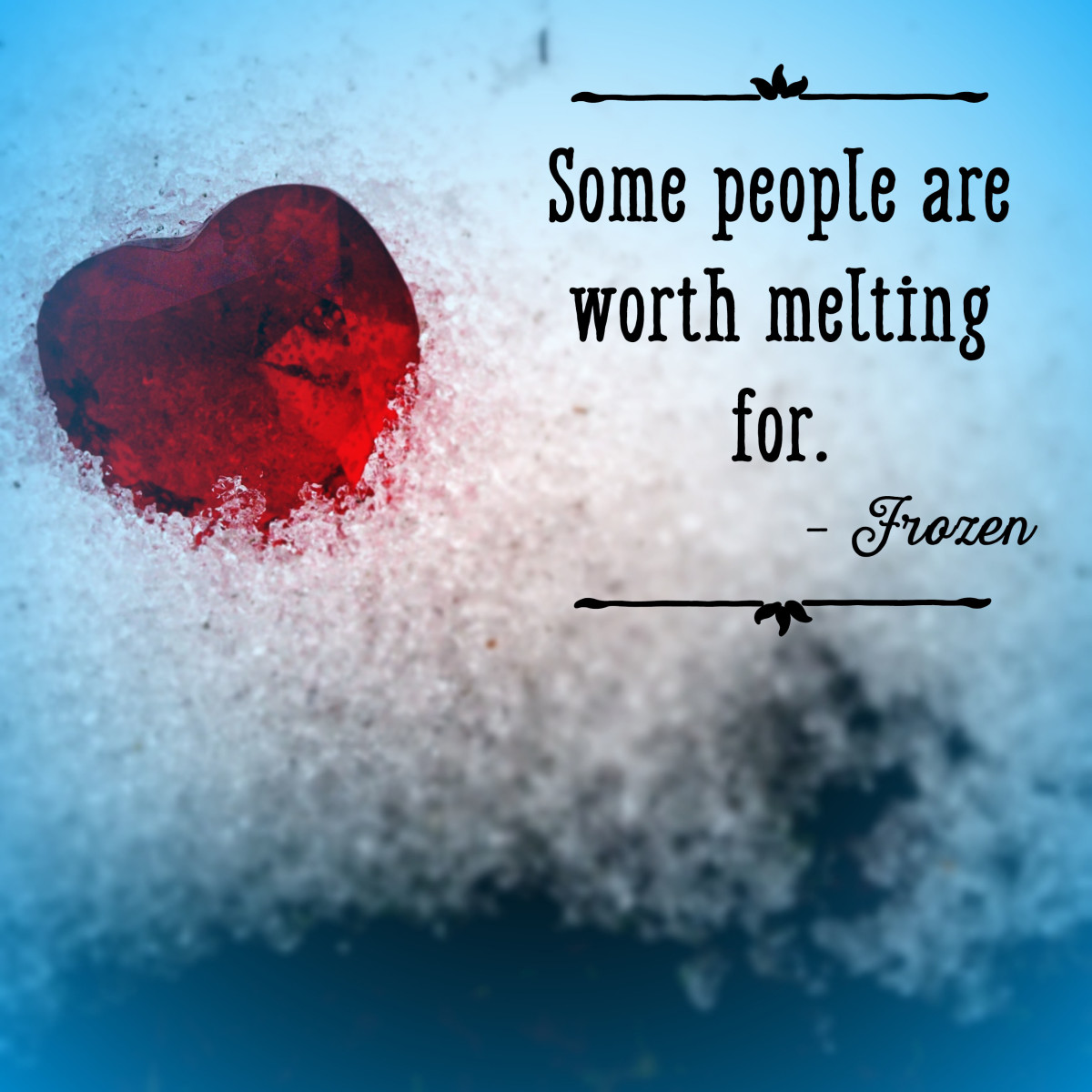 Classic line that says 'I Like You': Some people are worth melting for. —Frozen