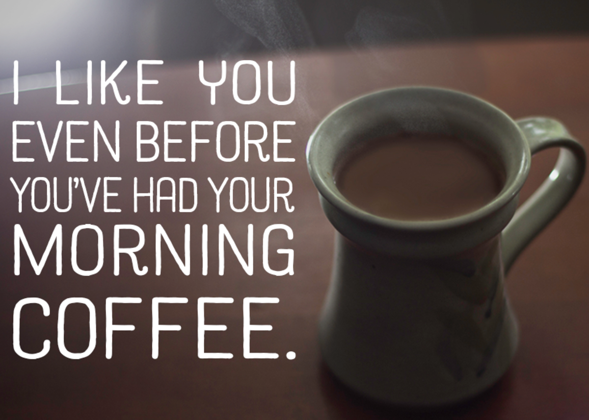 I like you even before you've had your morning coffee.