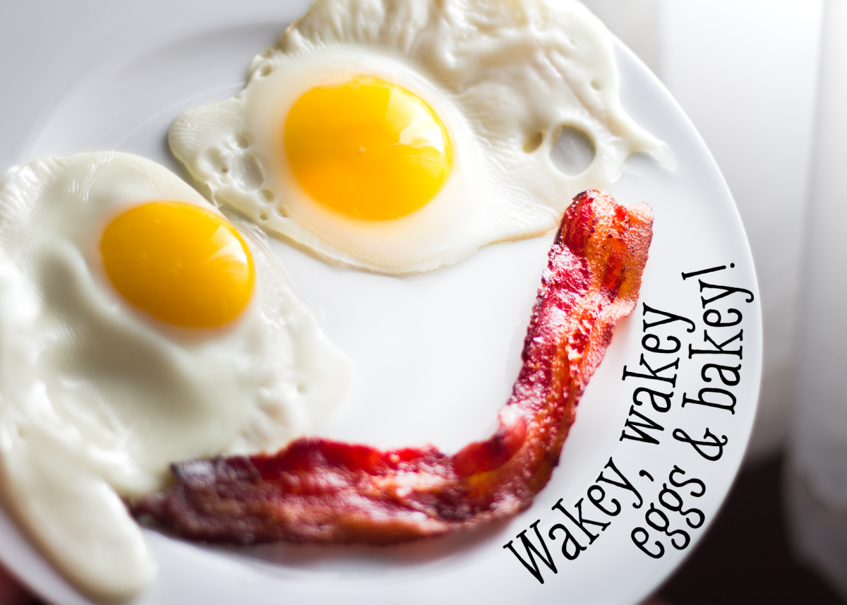 Wakey, wakey, eggs and bakey!