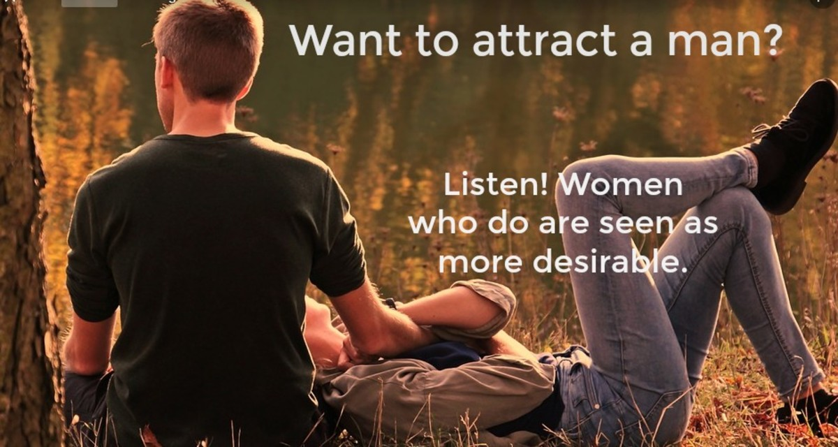 Men perceive women who listen as more sexually attractive and feminine.