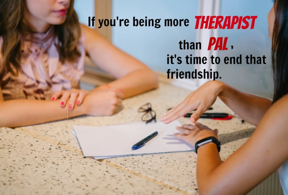 It's time to end a friendship when your pal wants to use you as her therapist rather than getting professional help.