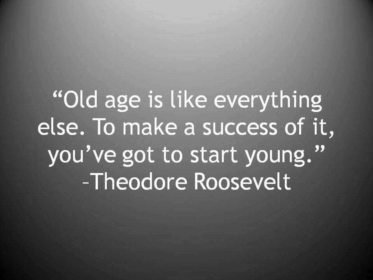 """Old age is like everything else. To make a success of it, you've got to start young."""