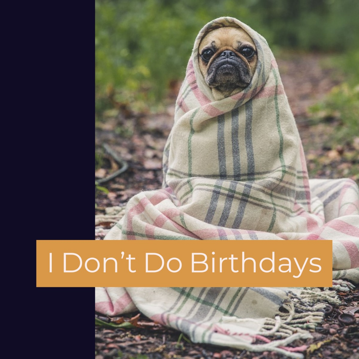 I Don't Do Birthdays