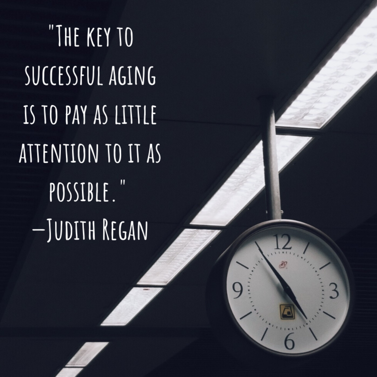 """The key to successful aging is to pay as little attention to it as possible."" —Judith Regan"