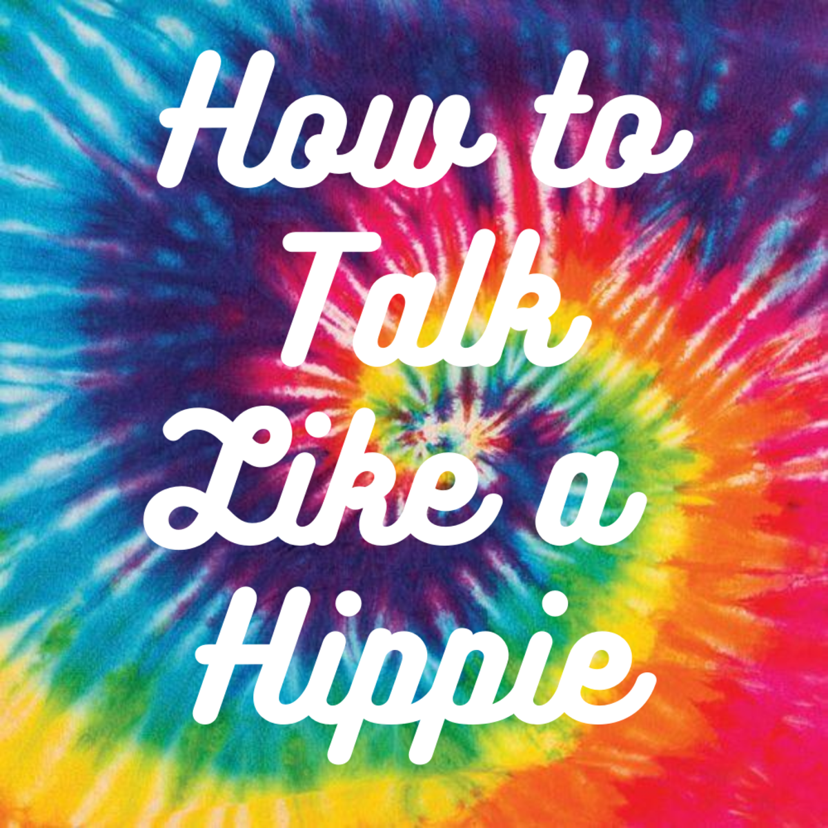 Hippie Words, Quotes, and Phrases (or How to Talk Like a Hippie!)