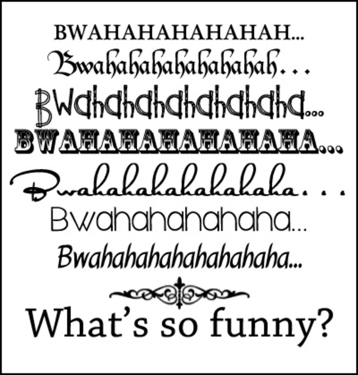 Do all of these fonts make you think of something that might be funny? I didn't think so!