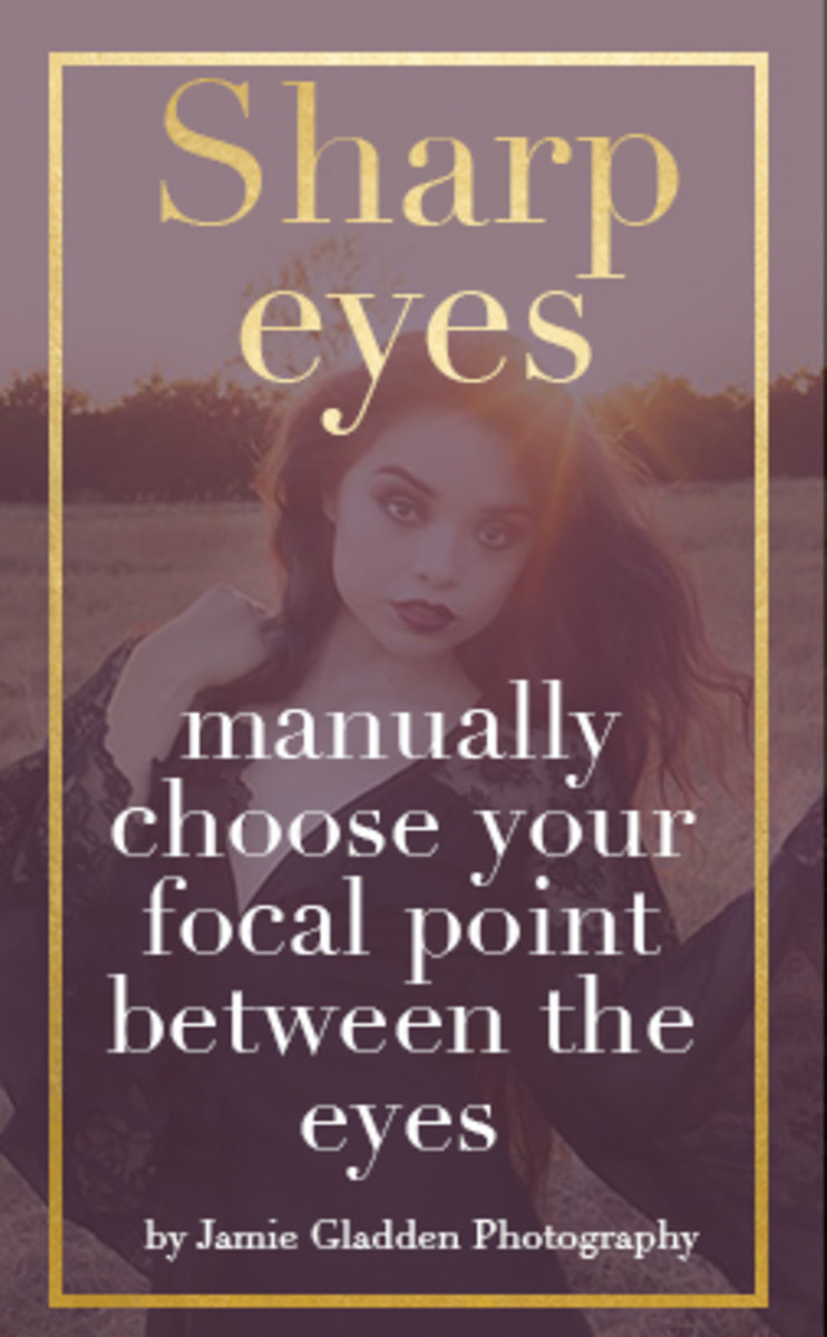 For sharp eyes in a photograph, manually choose your focal point between the eyes.