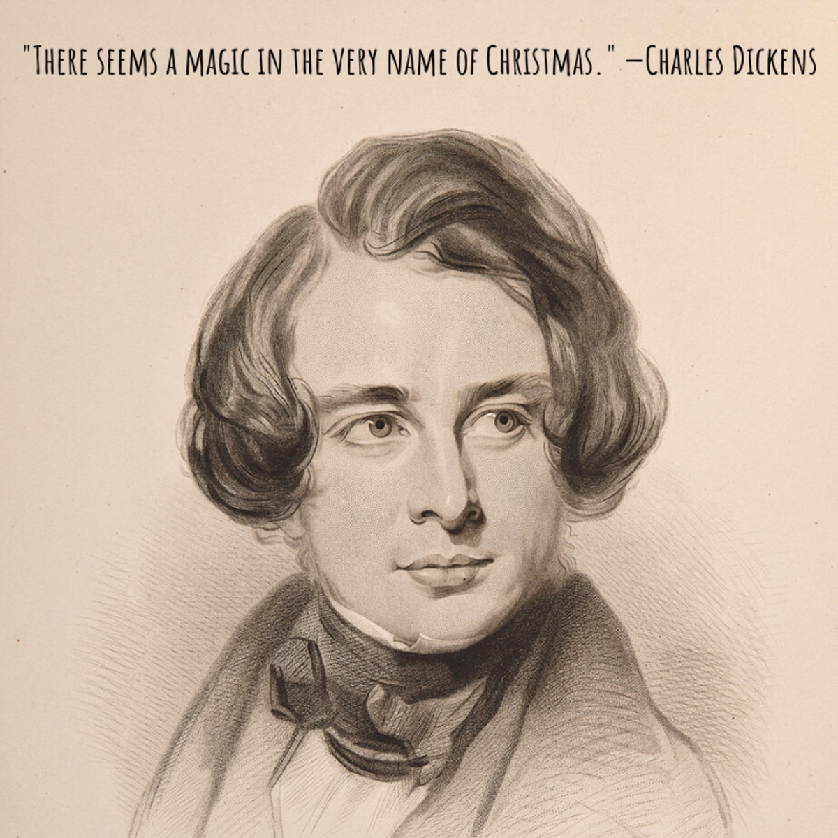 """""""There seems a magic in the very name of Christmas."""" —Charles Dickens"""