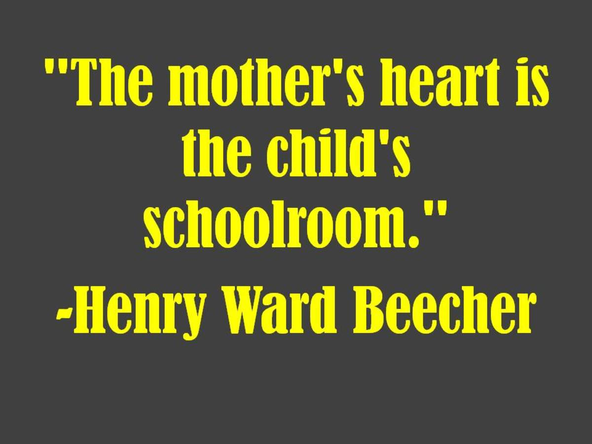 """The mother's heart is the child's schoolroom.""  -Henry Ward Beecher"