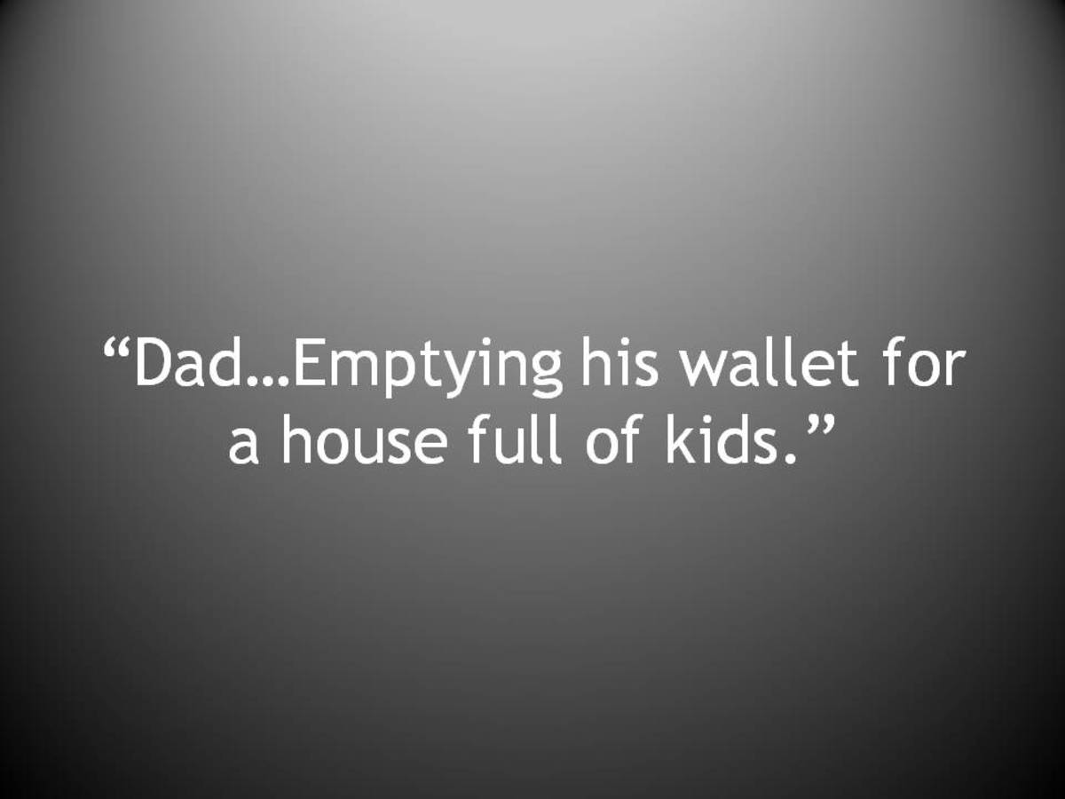 """Dad…Emptying his wallet for a house full of kids."""