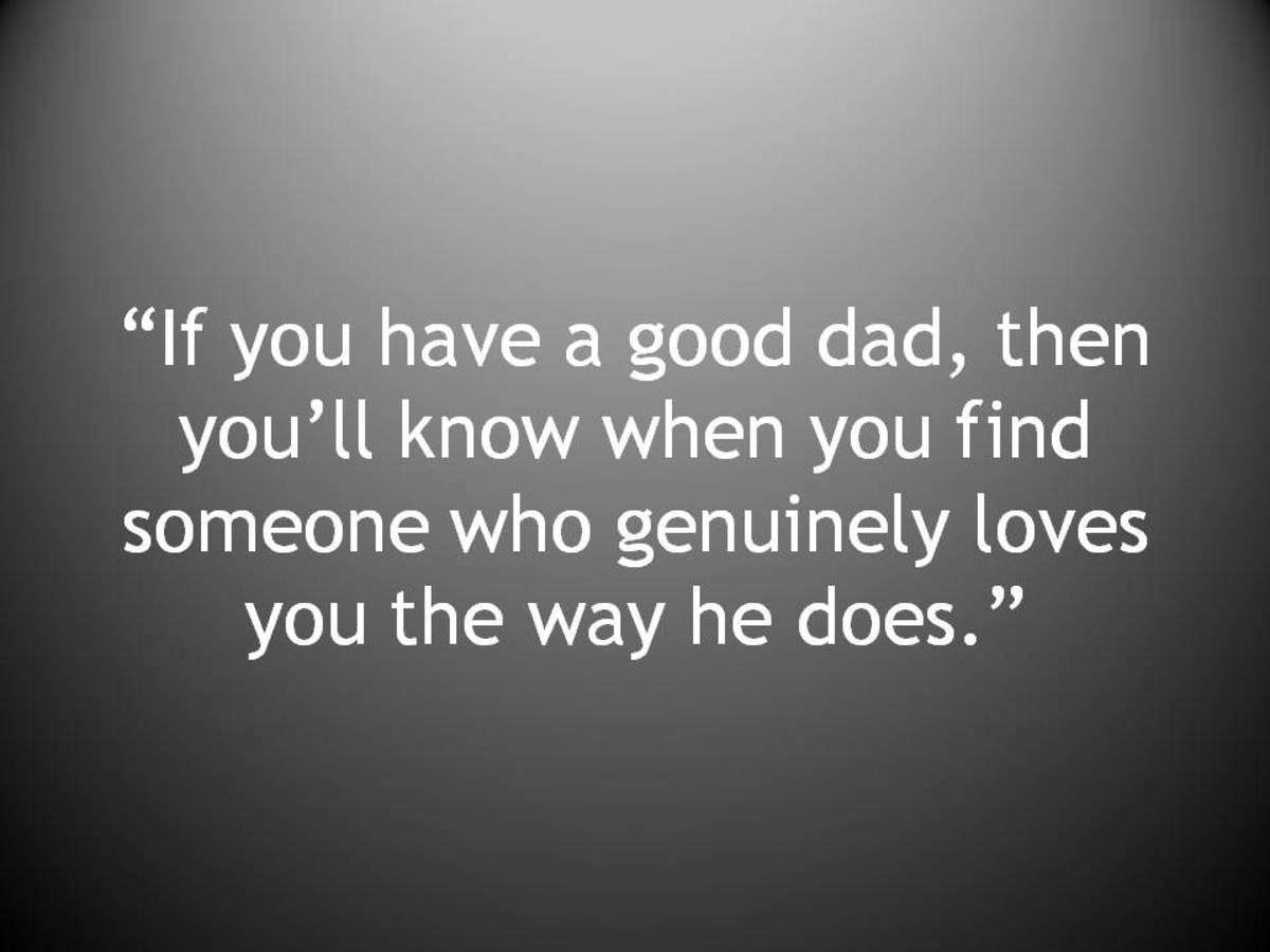 """If you have a good dad, then you'll know when you find someone who genuinely loves you the way he does."""