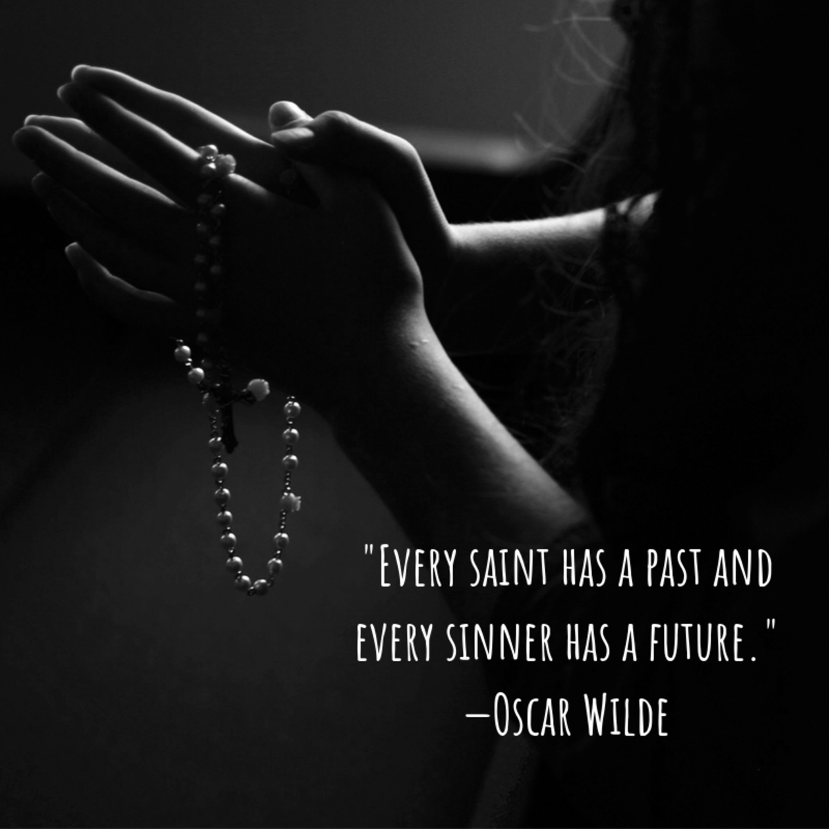 """""""Every saint has a past and every sinner has a future."""" —Oscar Wilde"""