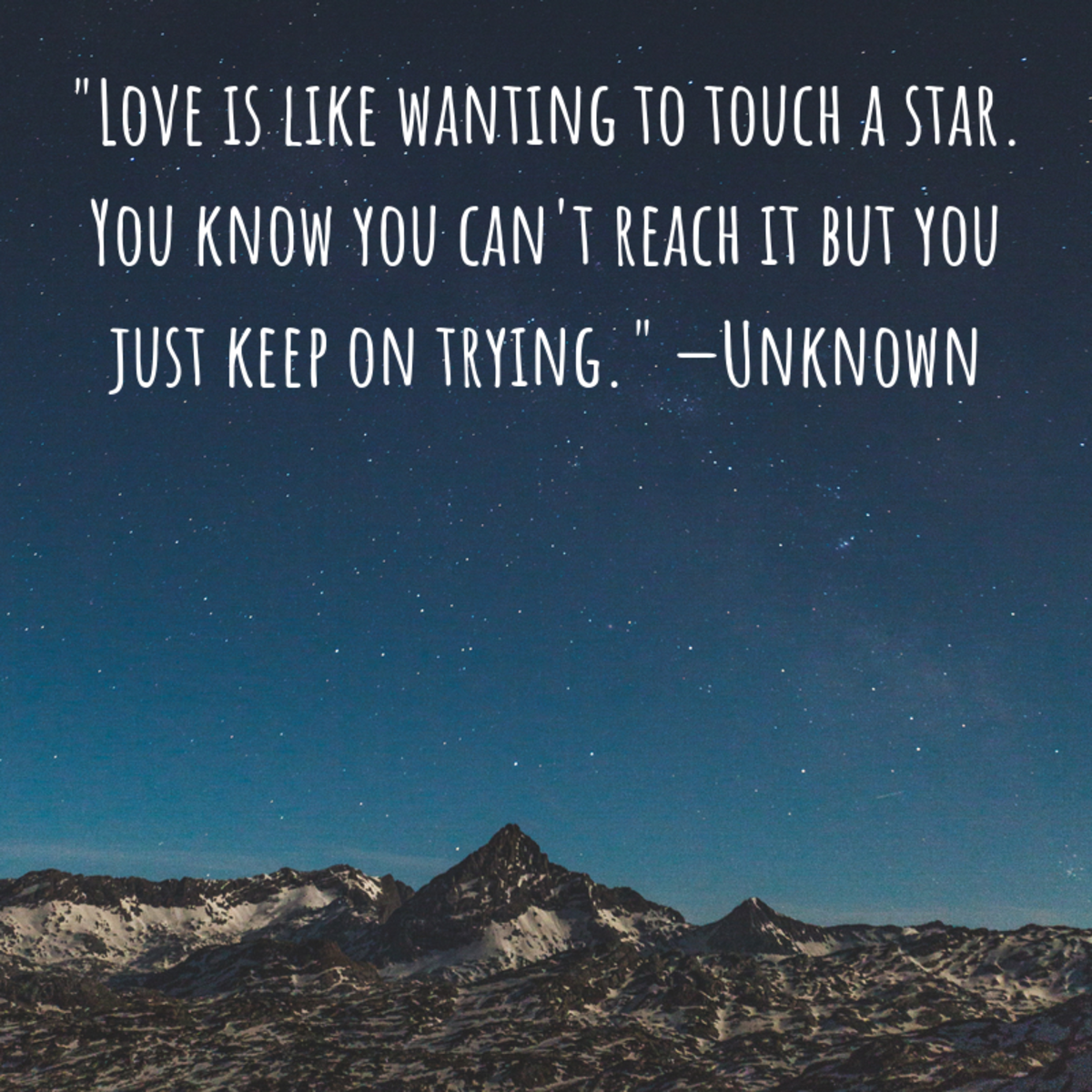 """""""Love is like wanting to touch a star. You know you can't reach it but you just keep on trying."""" —Unknown"""