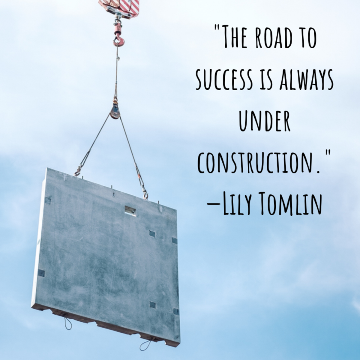 """The road to success is always under construction."" —Lily Tomlin"