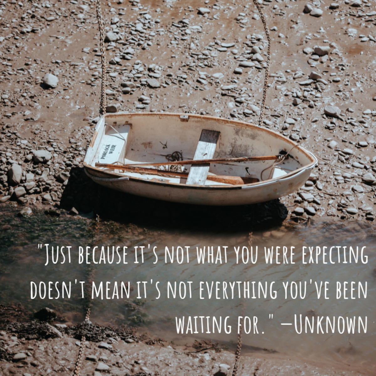 """""""Just because it's not what you were expecting doesn't mean it's not everything you've been waiting for."""" —Unknown"""