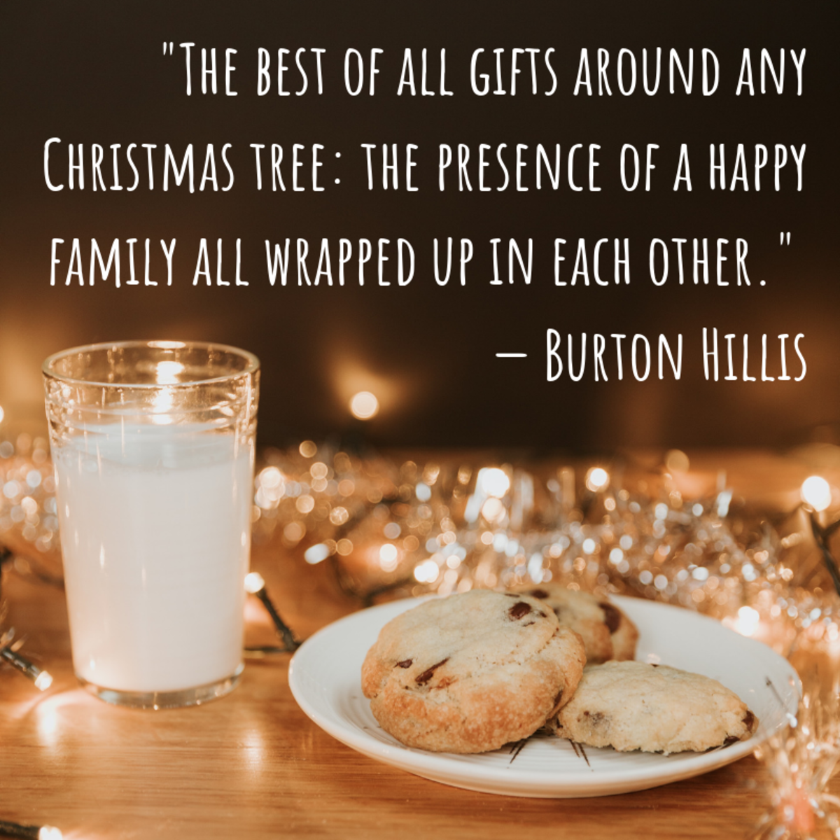 This verse stresses the importance of the best Christmas presents of all—the presence of our loved ones.