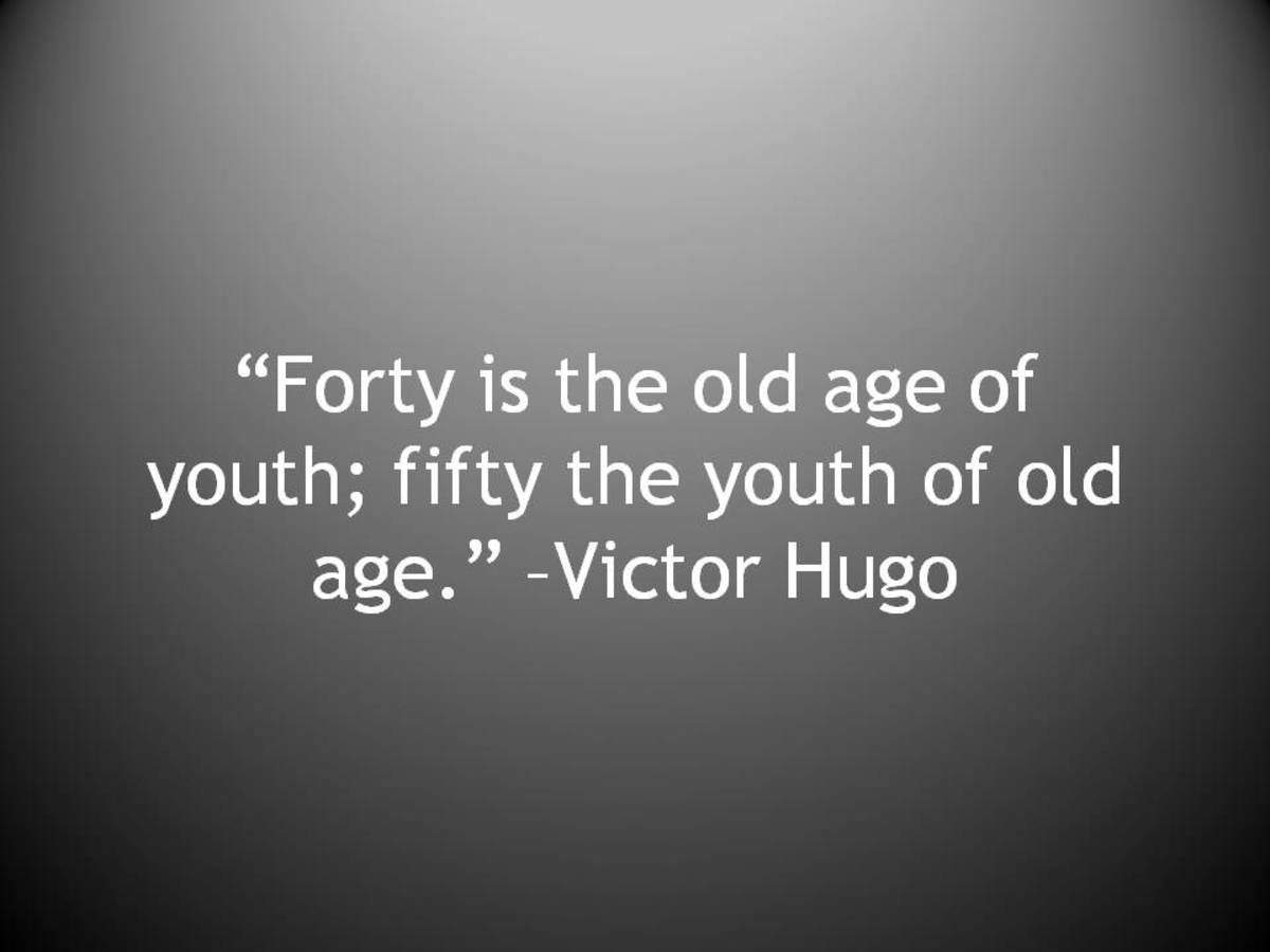 """Forty is the old age of you; fifty the youth of old age."""