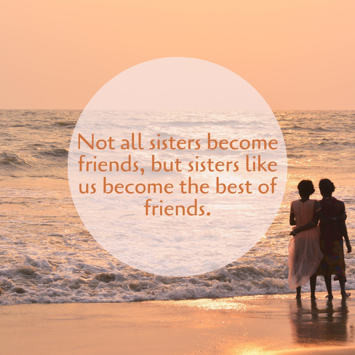 If your sister is your best friend, make sure you let her know how much she means to you.