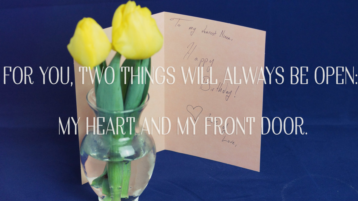 A birthday poem: For you, two things will always be open—my heart and my front door.