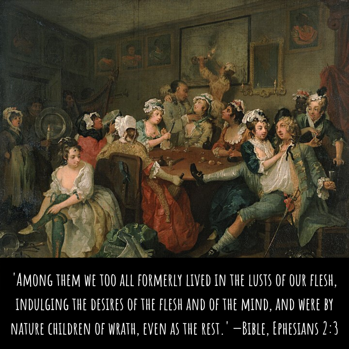 'Among them we too all formerly lived in the lusts of our flesh, indulging the desires of the flesh and of the mind, and were by nature children of wrath, even as the rest.' —Bible, Ephesians 2:3