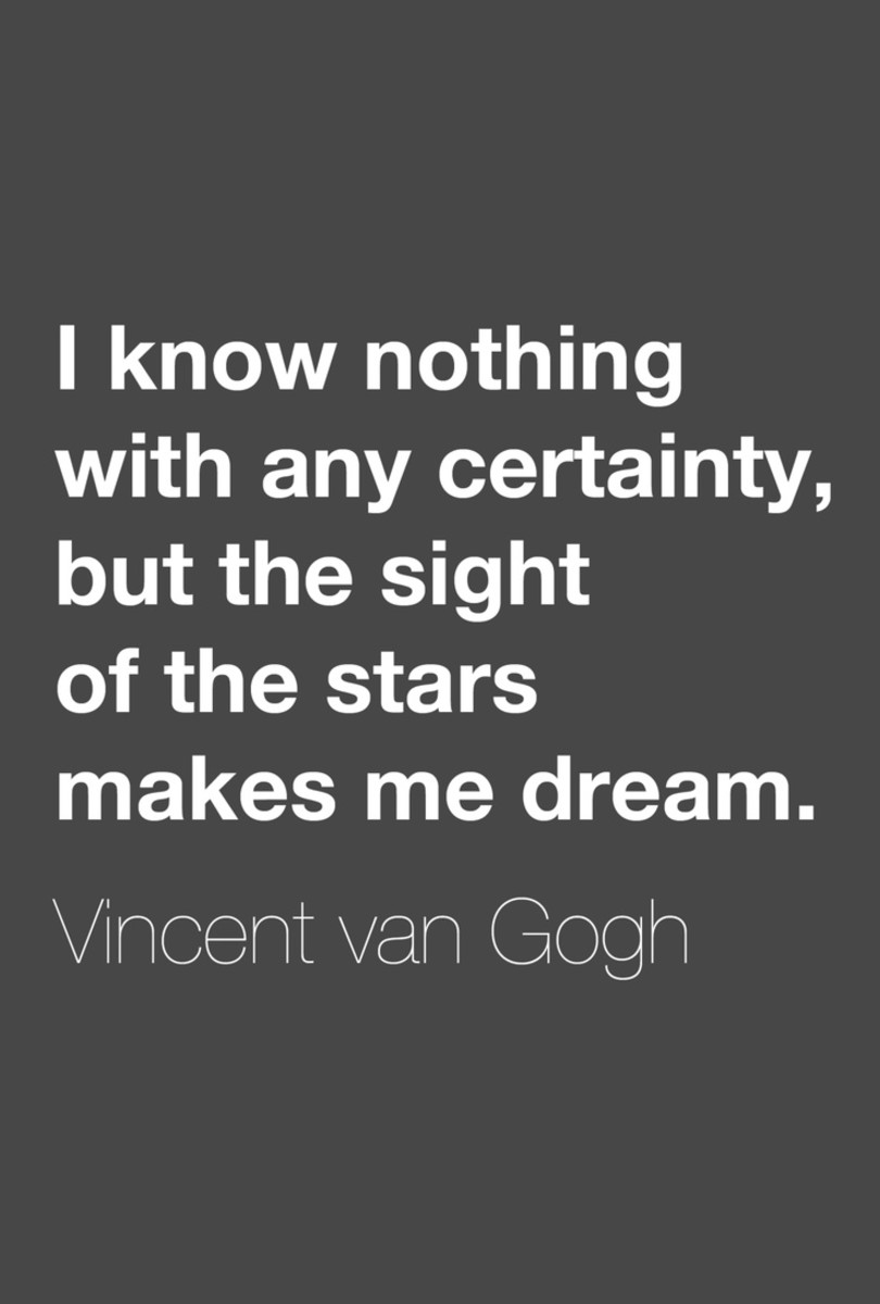 """I know nothing with any certainty, but the sight of the stars makes me dream."" —Vincent van Gogh"
