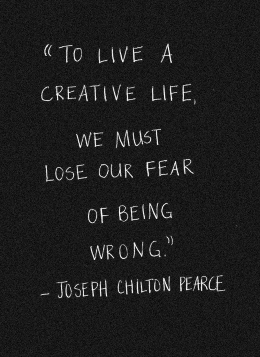 """To live a creative life, we must lose our fear of being wrong."" —Joseph Chilton Pearce"