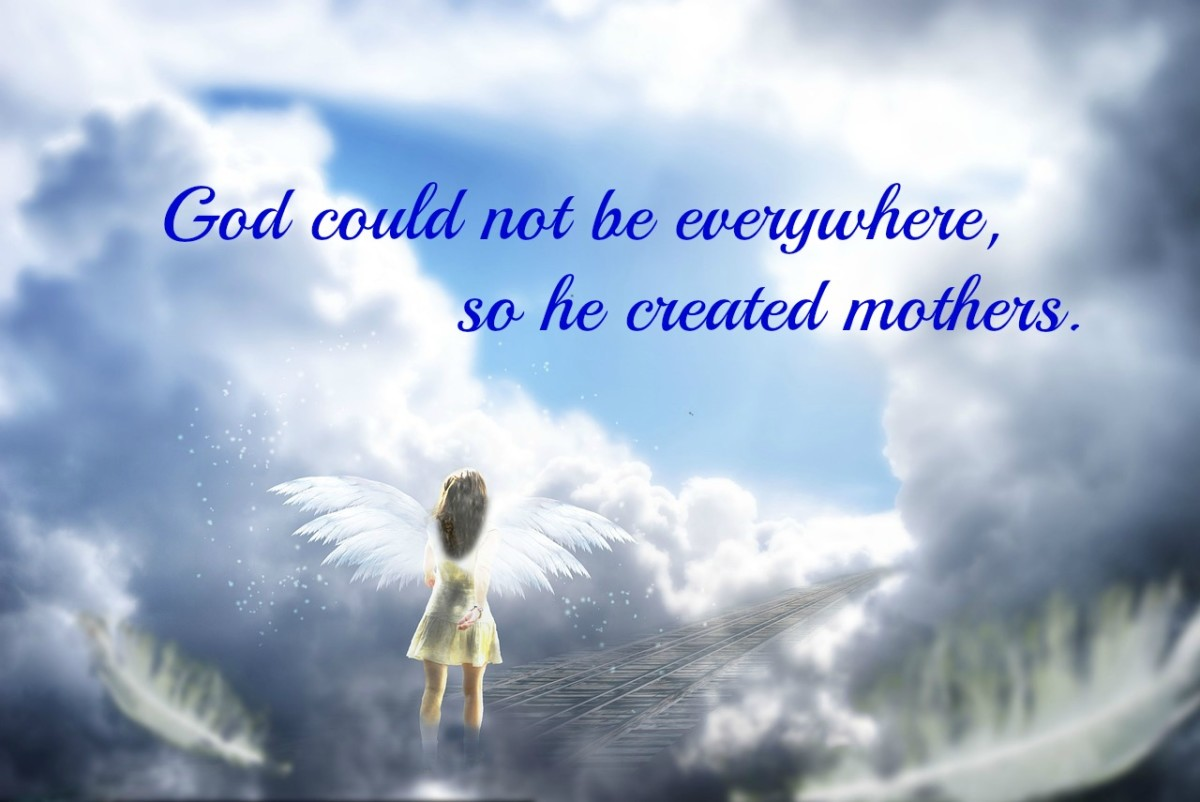 God could not be everywhere, so he created mothers. --Jewish proverb