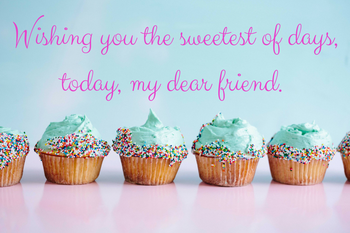 Kind words can make a friend's birthday even more special.