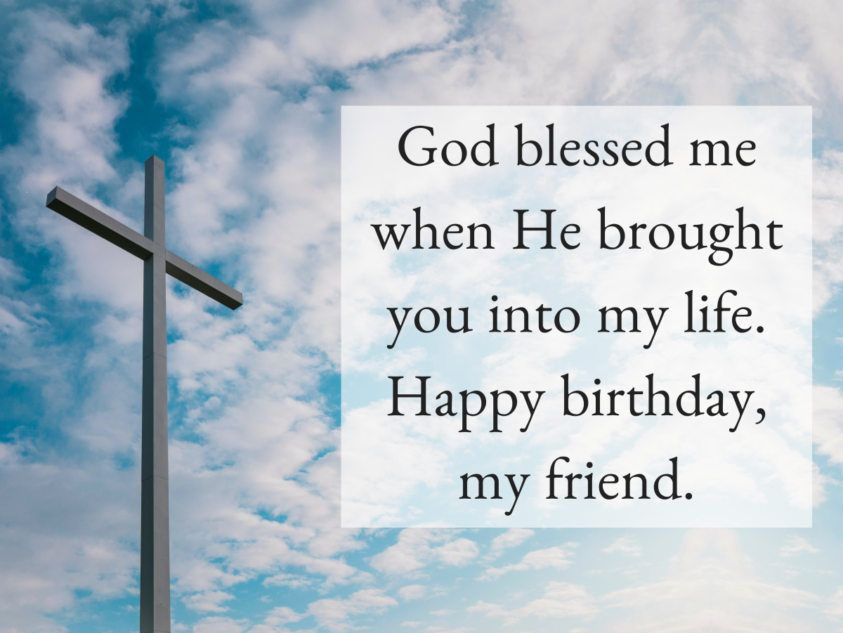 True friends are a blessing in life, and you should take their birthdays as a chance to tell them as much.
