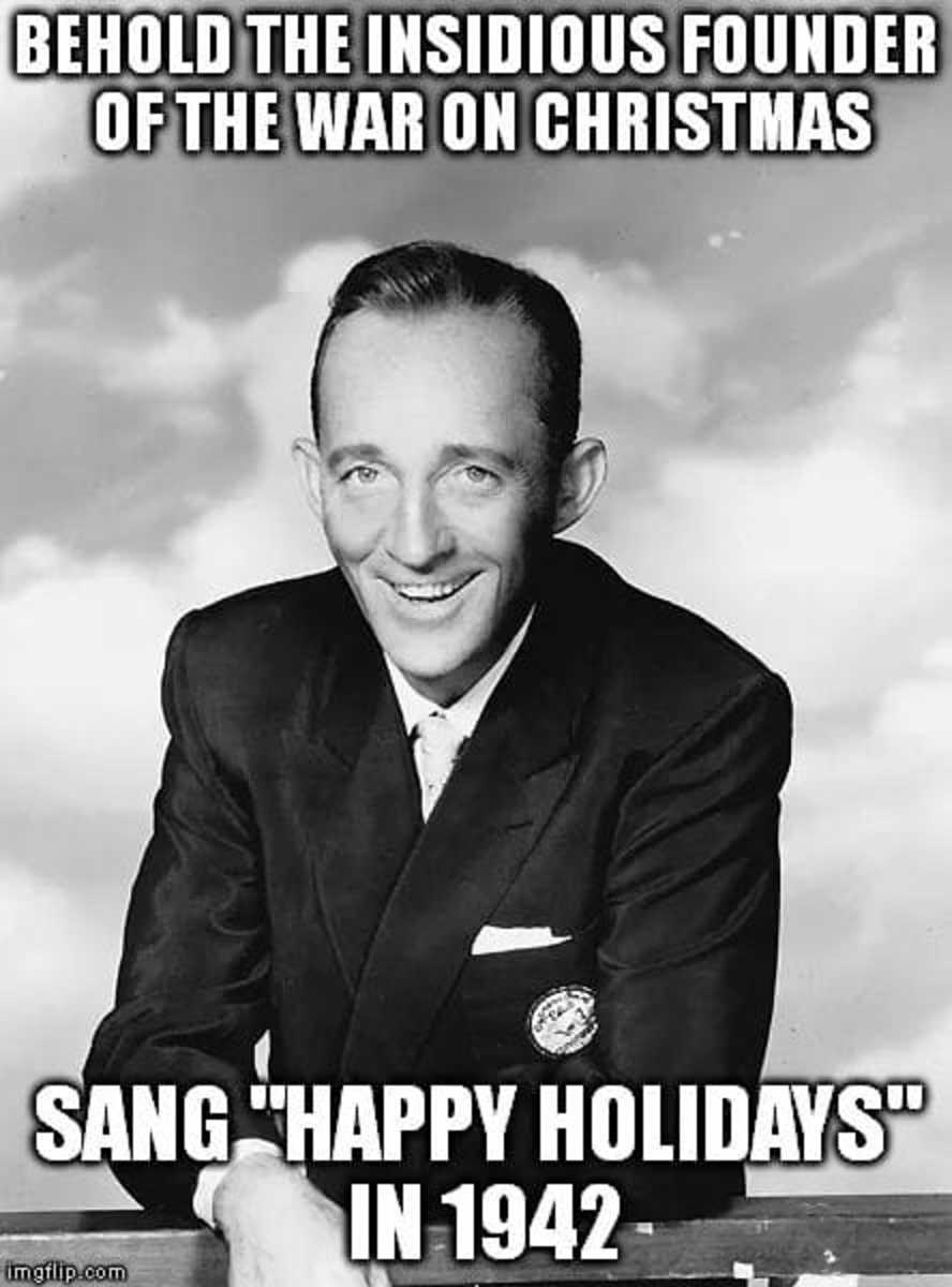 Bing Crosby sang the song, Happy Holidays, back in the 1940s. The phrase has been popular for centuries and isn't something recently developed to disrespect Christmas.