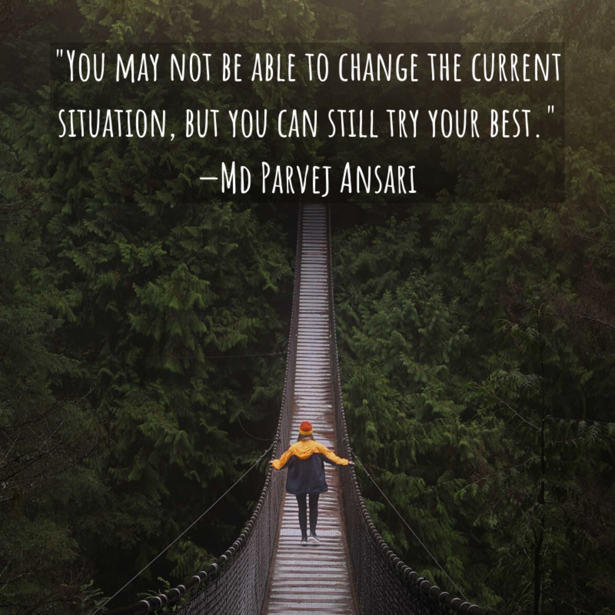 """""""You may not be able to change the current situation, but you can still try your best."""" —Md Parvej Ansari"""