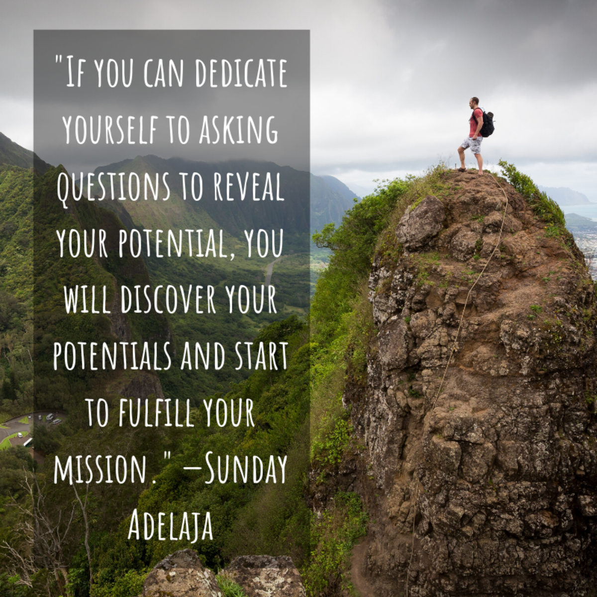 """""""If you can dedicate yourself to asking questions to reveal your potential, you will discover your potentials and start to fulfill your mission."""" —Sunday Adelaja"""
