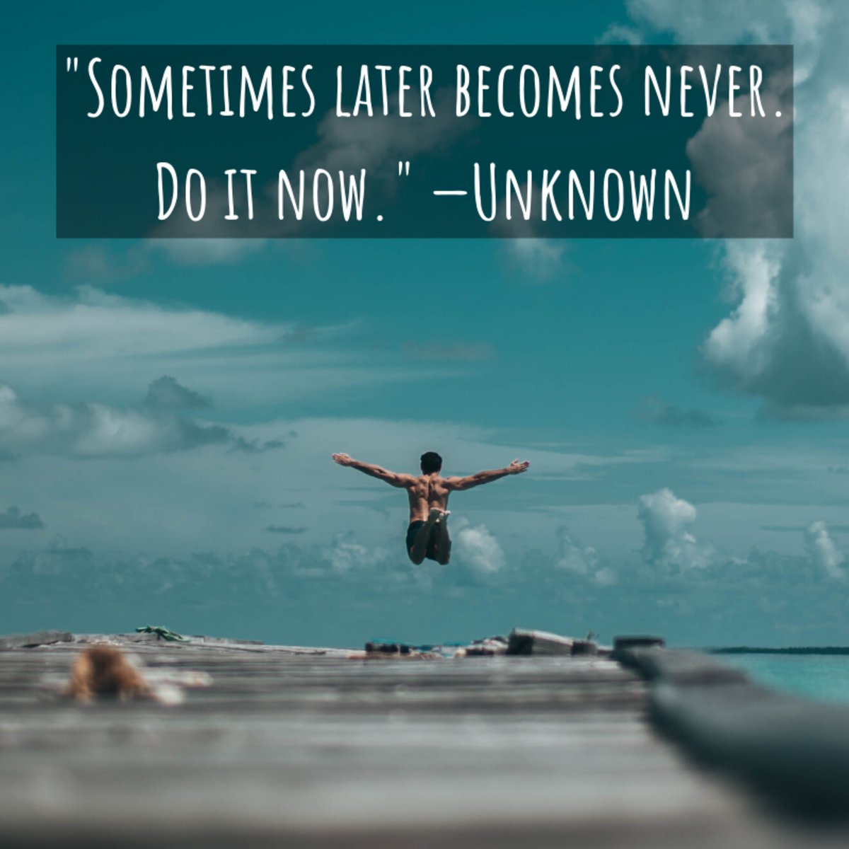 """""""Sometimes later becomes never. Do it now."""" —Unknown"""