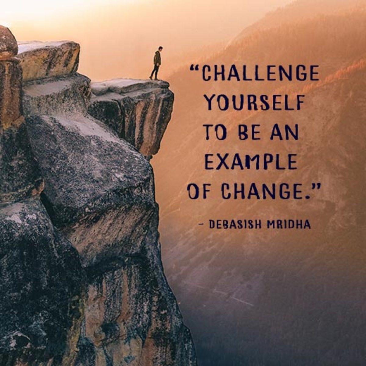 """""""Challenge yourself to be an example of change."""" ―Debasish Mridha"""