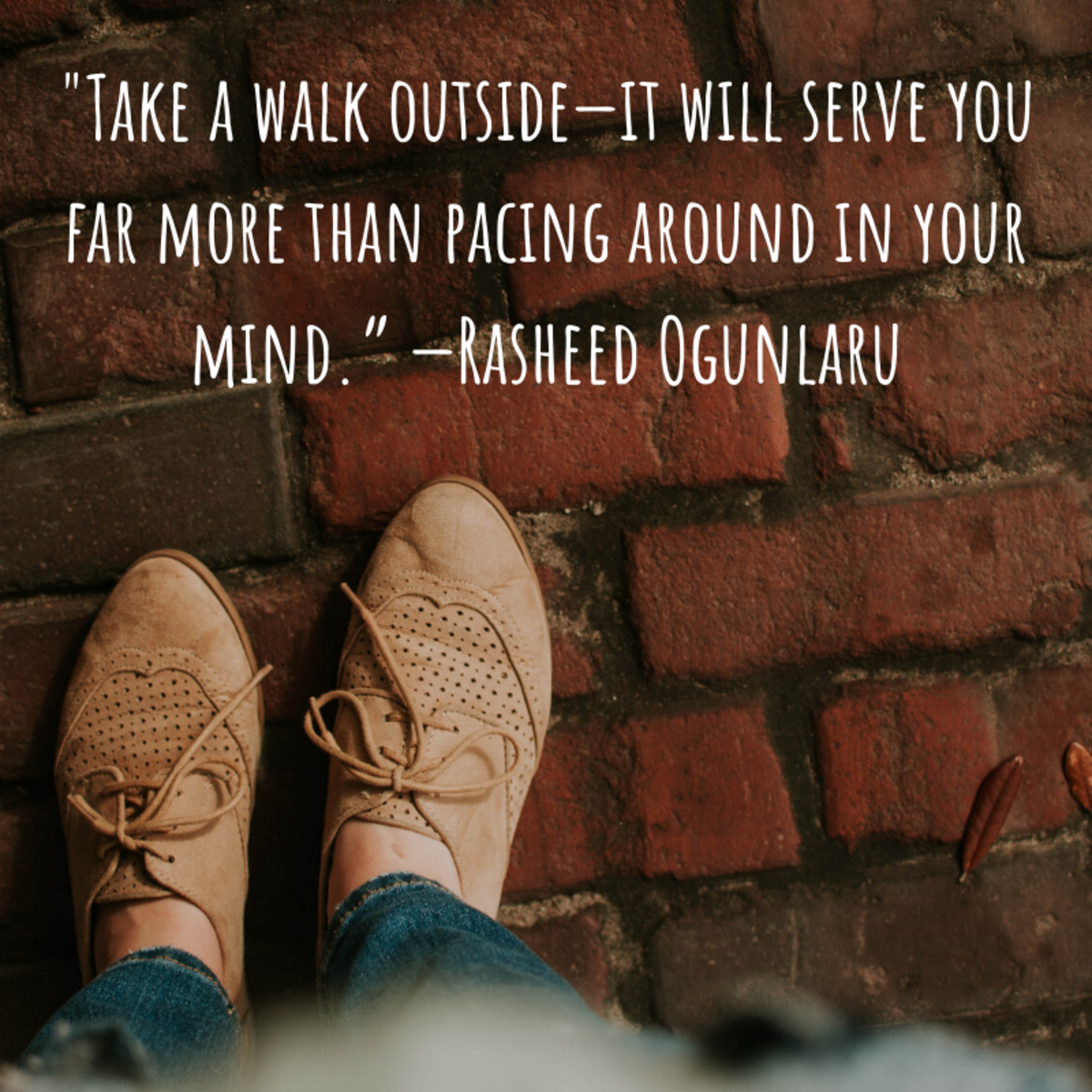 """Take a walk outside—it will serve you far more than pacing around in your mind."" —Rasheed Ogunlaru"