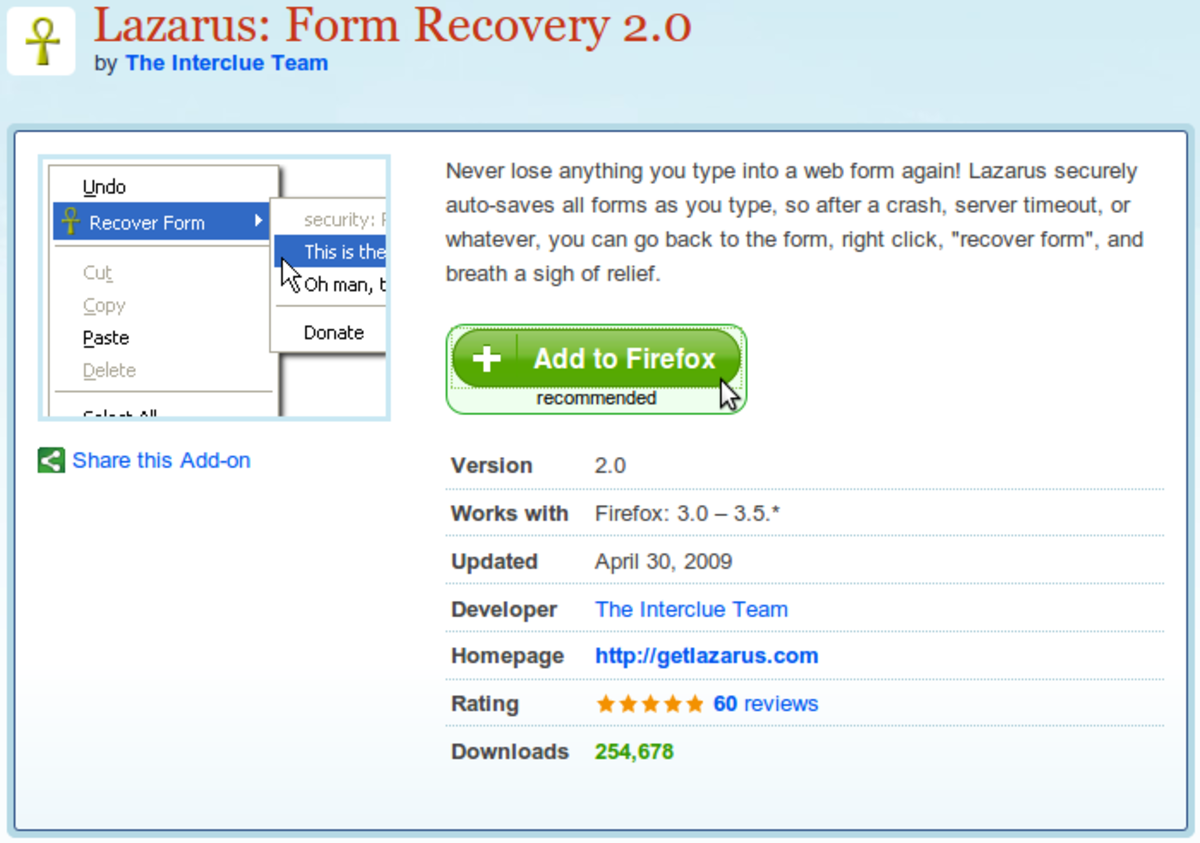 "To get Lazarus, go to addons.mozilla.org and search Lazarus, or simply do a Google search for ""lazarus form recovery."" Click the ""Add to Firefox"" button to install Lazarus."