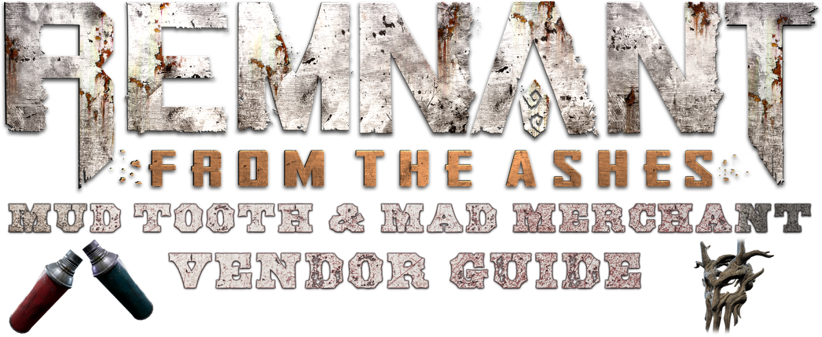 remnant-from-the-ashes-mudtooth-mad-merchant-earth-vendors-guide