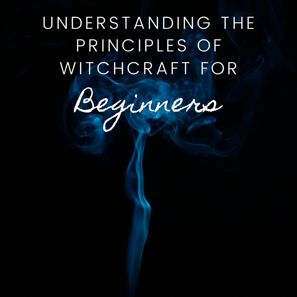 Understanding the Principles of Witchcraft for Beginners