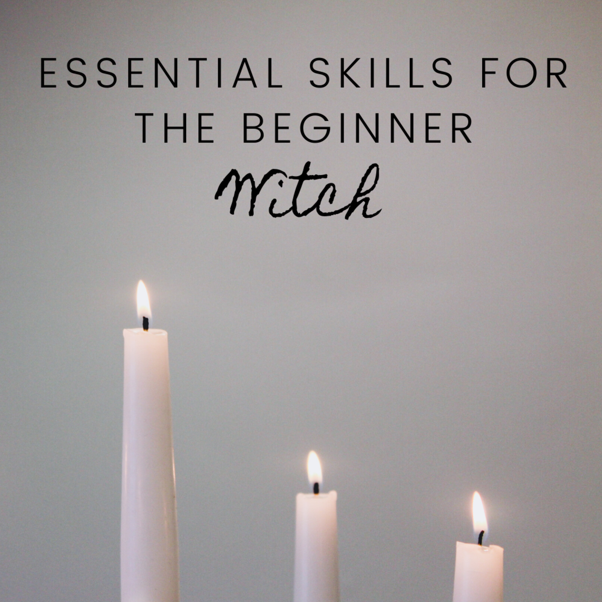 Essential Skills for the Beginner Witch